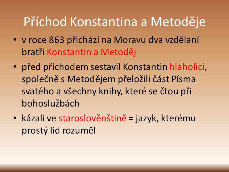 Příchod Konstantina a Metoděje v roce 863 přichází na Moravu dva vzdělaní bratři Konstantin a Metoděj před příchodem sestavil Konstantin hlaholici, sp