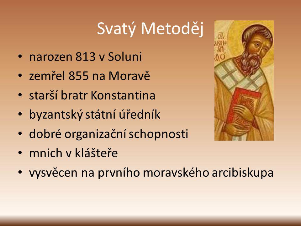 Svatý Metoděj narozen 813 v Soluni zemřel 855 na Moravě starší bratr Konstantina byzantský státní úředník dobré organizační schopnosti mnich v klášteř