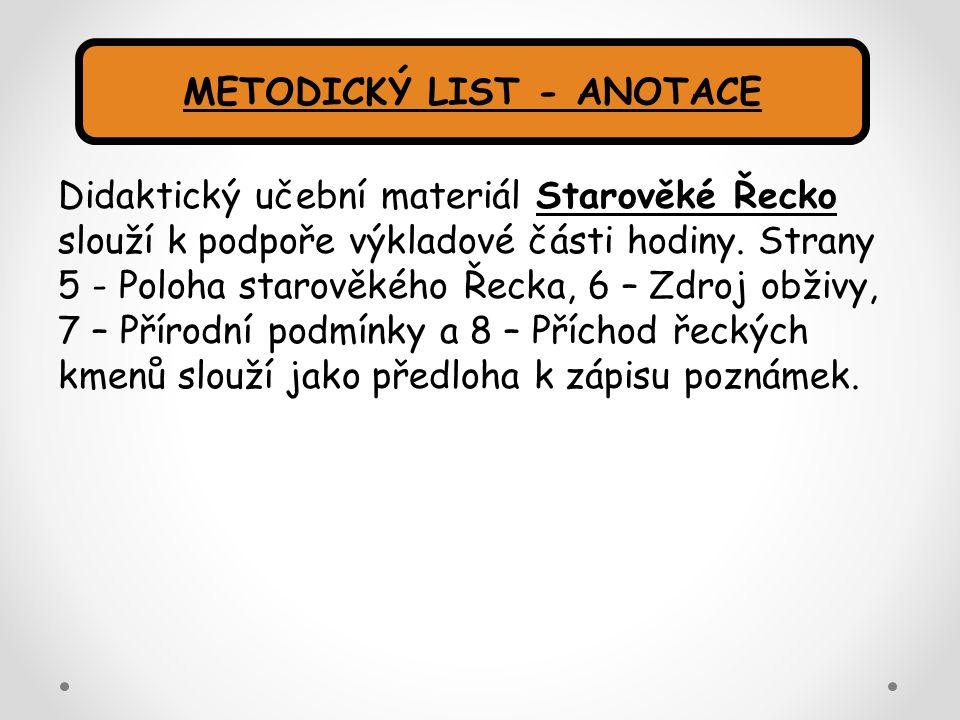 Didaktický učební materiál Starověké Řecko slouží k podpoře výkladové části hodiny. Strany 5 - Poloha starověkého Řecka, 6 – Zdroj obživy, 7 – Přírodn