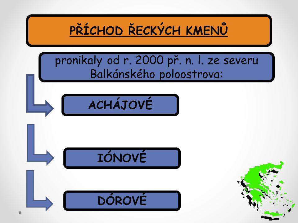 A PŘÍCHOD ŘECKÝCH KMENŮ ACHÁJOVÉ IÓNOVÉ DÓROVÉ pronikaly od r. 2000 př. n. l. ze severu Balkánského poloostrova: