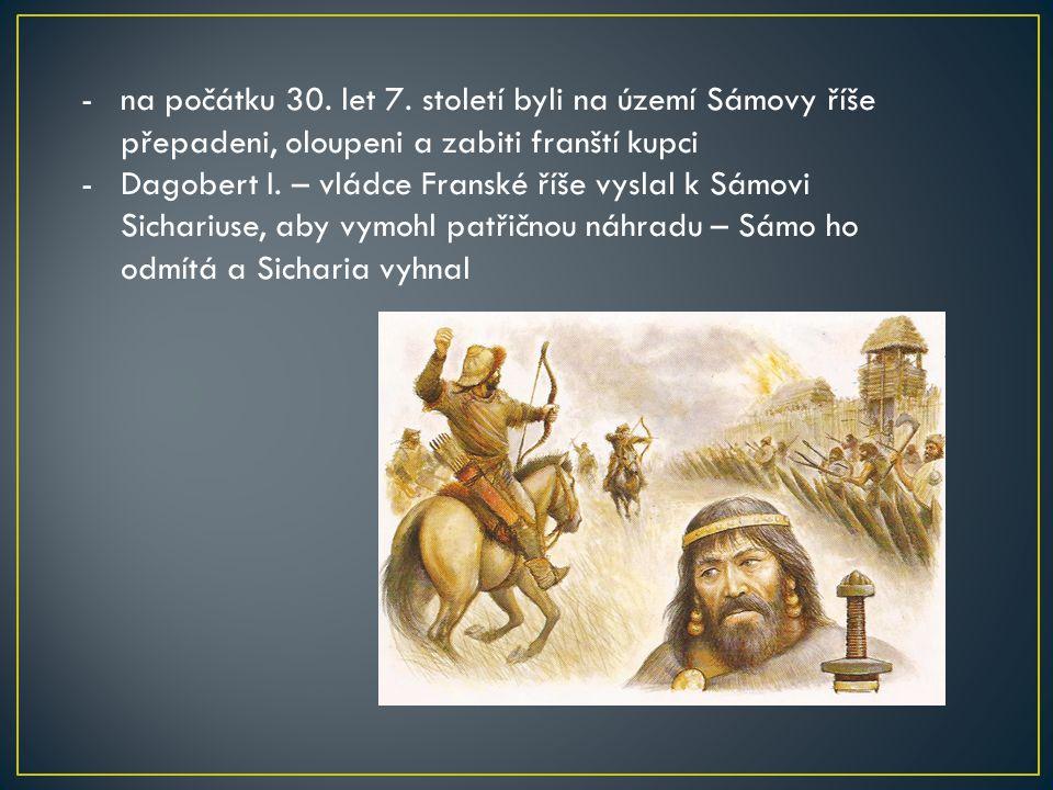 -na počátku 30. let 7. století byli na území Sámovy říše přepadeni, oloupeni a zabiti franští kupci -Dagobert I. – vládce Franské říše vyslal k Sámovi