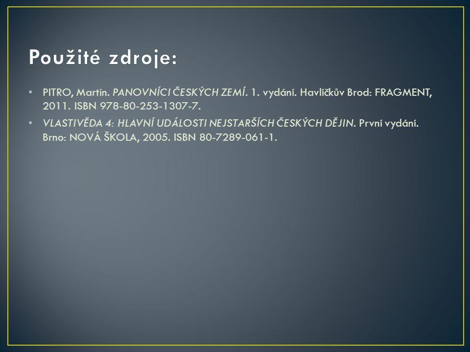PITRO, Martin. PANOVNÍCI ČESKÝCH ZEMÍ. 1. vydání. Havlíčkův Brod: FRAGMENT, 2011. ISBN 978-80-253-1307-7. VLASTIVĚDA 4: HLAVNÍ UDÁLOSTI NEJSTARŠÍCH ČE