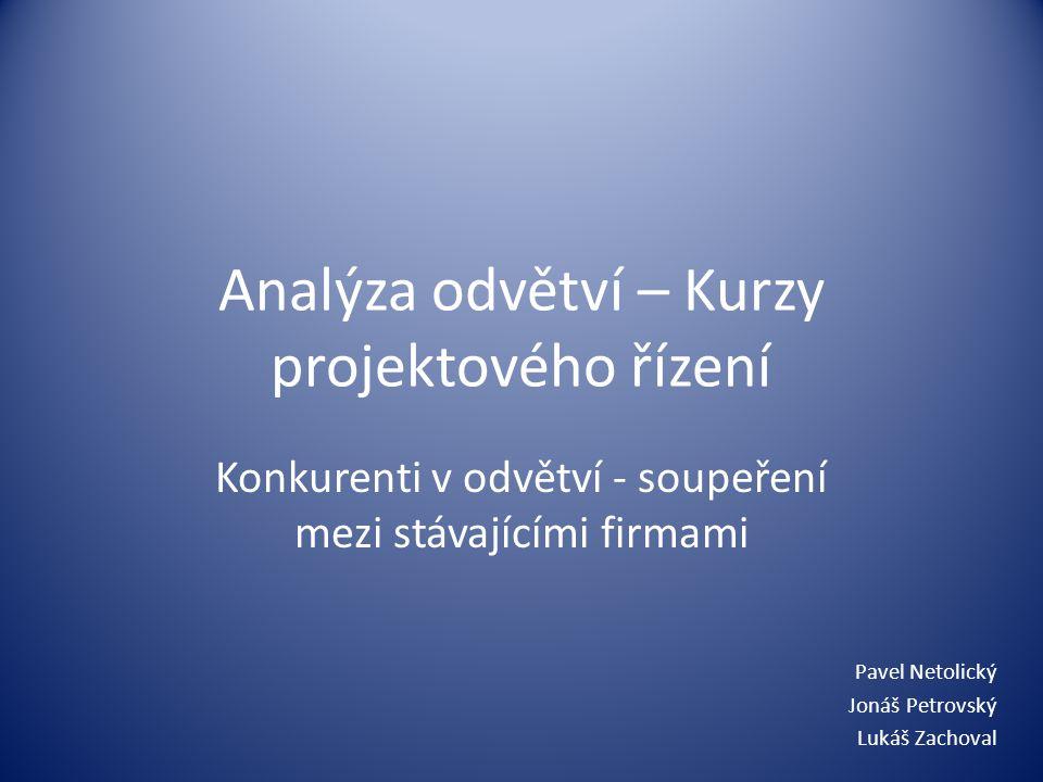 Analýza odvětví – Kurzy projektového řízení Konkurenti v odvětví - soupeření mezi stávajícími firmami Pavel Netolický Jonáš Petrovský Lukáš Zachoval
