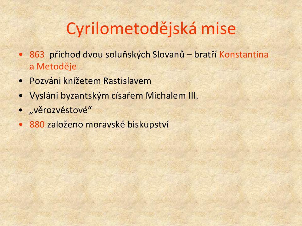 Cyrilometodějská mise 863 příchod dvou soluňských Slovanů – bratří Konstantina a Metoděje Pozváni knížetem Rastislavem Vysláni byzantským císařem Mich