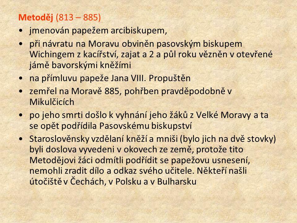 Metoděj (813 – 885) jmenován papežem arcibiskupem, při návratu na Moravu obviněn pasovským biskupem Wichingem z kacířství, zajat a 2 a půl roku vězněn