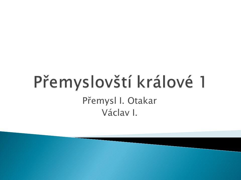 Přemysl I. Otakar Václav I.