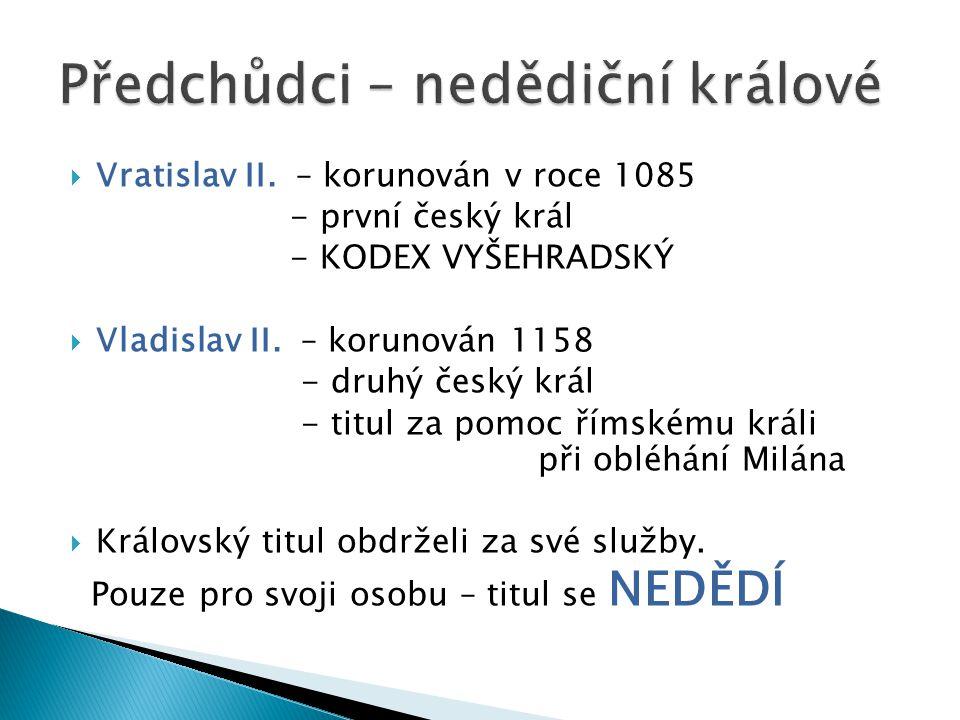  Vratislav II. – korunován v roce 1085 - první český král - KODEX VYŠEHRADSKÝ  Vladislav II.