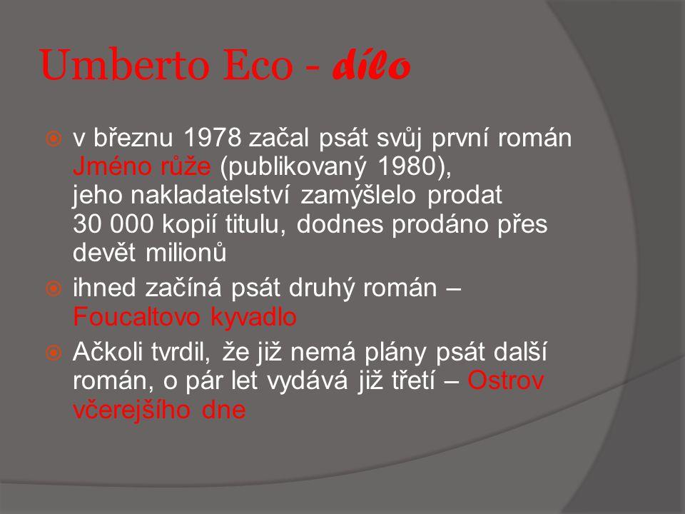 Jméno r ůž e - 1980  Na prahu smrti v klášteře Melku na břehu Dunaje sepisuje stařičký benediktýn Adso události, jichž se stal svědkem i luštitelem jako osmnáctiletý novic v nejmenovaném opatství, kam dorazil roku1322 ve společnosti svého mistra, Viléma z Baskervillu V románu nalezneme: dobrodružný příběh detektivní zápletku mystifikaci složitou symboliku filozofickou stať problematiku středověku erotiku