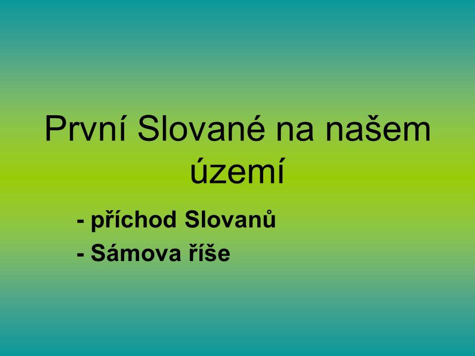 První Slované na našem území - příchod Slovanů - Sámova říše