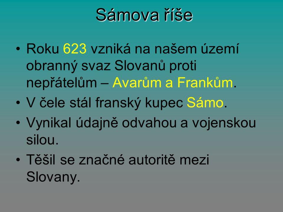 Sámova říše Roku 623 vzniká na našem území obranný svaz Slovanů proti nepřátelům – Avarům a Frankům. V čele stál franský kupec Sámo. Vynikal údajně od