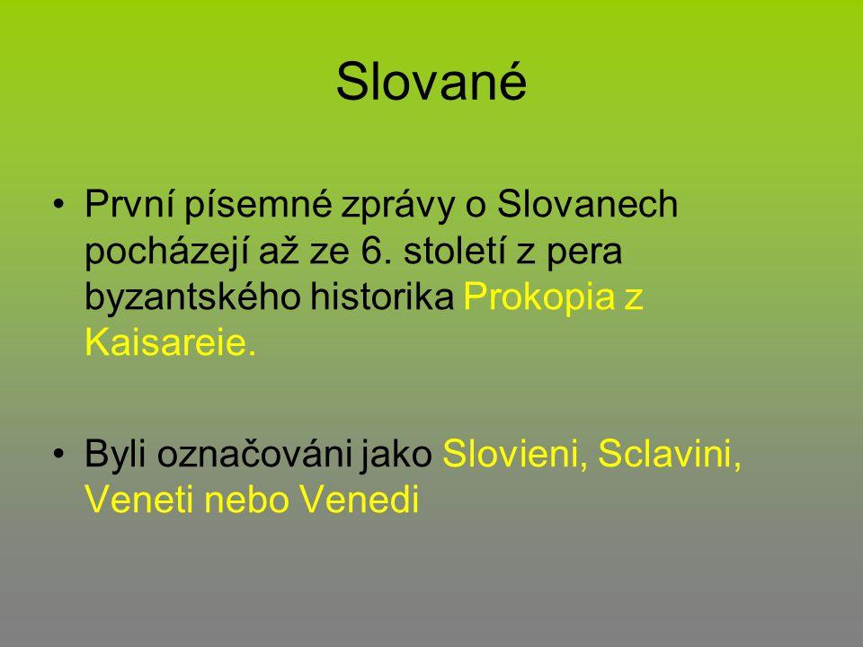Slované První písemné zprávy o Slovanech pocházejí až ze 6. století z pera byzantského historika Prokopia z Kaisareie. Byli označováni jako Slovieni,