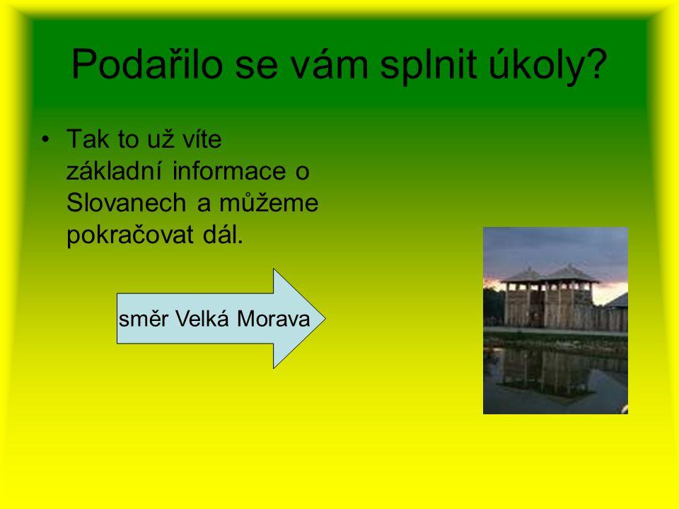 Podařilo se vám splnit úkoly? Tak to už víte základní informace o Slovanech a můžeme pokračovat dál. směr Velká Morava