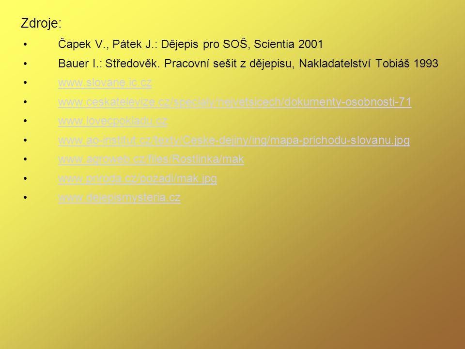 Zdroje: Čapek V., Pátek J.: Dějepis pro SOŠ, Scientia 2001 Bauer I.: Středověk. Pracovní sešit z dějepisu, Nakladatelství Tobiáš 1993 www.slovane.ic.c