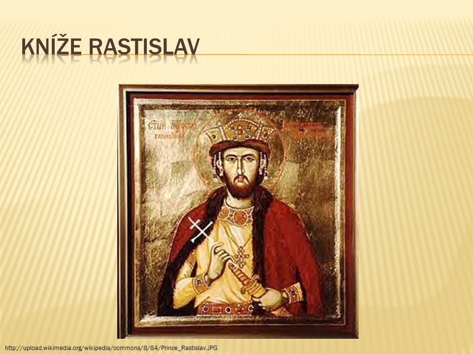  Velká Morava – mocný evropský stát  příchod křesťanství (1 bůh) – bohoslužby latinsky  pozval slovanské kněží Konstantina a Metoděje, aby šířili křesťanství a sloužili bohoslužby ve slovanském jazyce