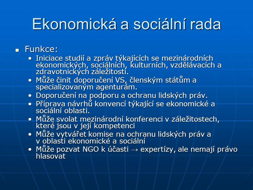 Ekonomická a sociální rada Funkce: Funkce: Iniciace studií a zpráv týkajících se mezinárodních ekonomických, sociálních, kulturních, vzdělávacích a zd