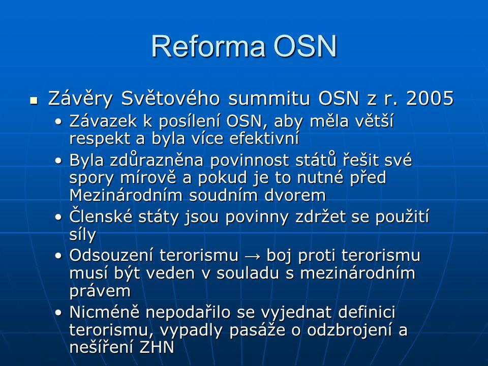 Reforma OSN Závěry Světového summitu OSN z r. 2005 Závěry Světového summitu OSN z r. 2005 Závazek k posílení OSN, aby měla větší respekt a byla více e
