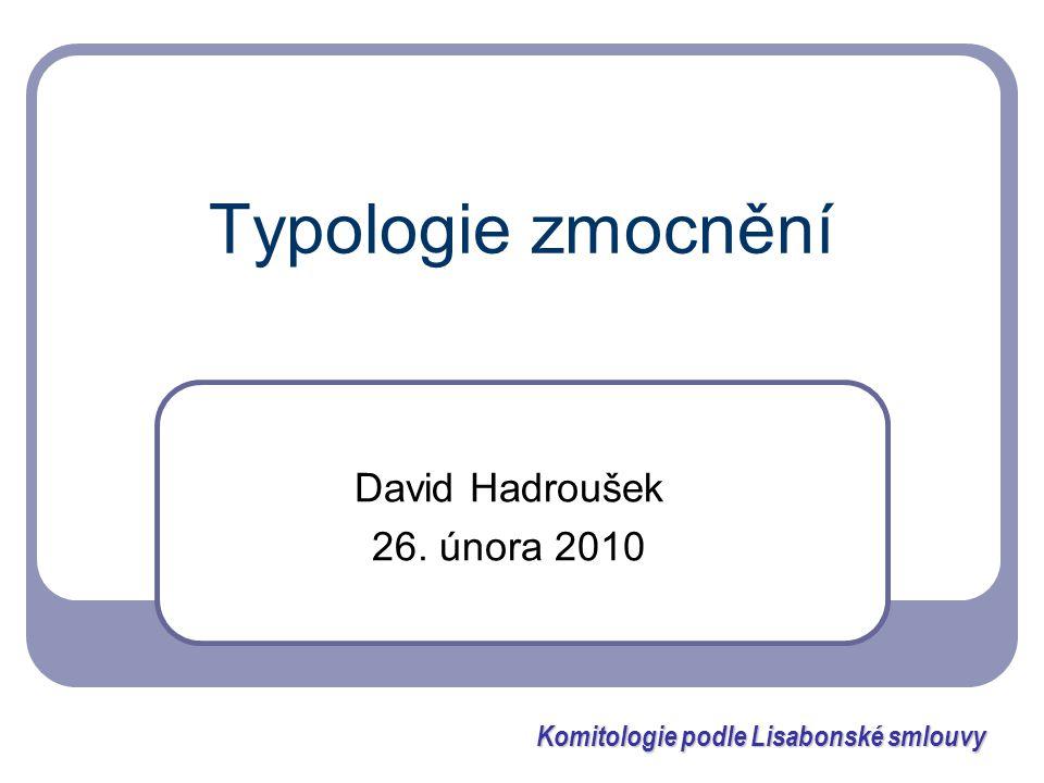 Typologie zmocnění David Hadroušek 26. února 2010 Komitologie podle Lisabonské smlouvy