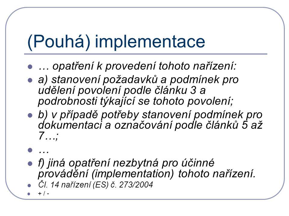 (Pouhá) implementace … opatření k provedení tohoto nařízení: a) stanovení požadavků a podmínek pro udělení povolení podle článku 3 a podrobnosti týkající se tohoto povolení; b) v případě potřeby stanovení podmínek pro dokumentaci a označování podle článků 5 až 7…; … f) jiná opatření nezbytná pro účinné provádění (implementation) tohoto nařízení.