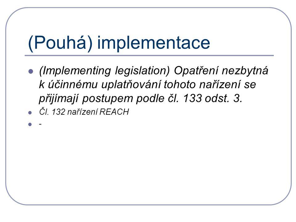 (Pouhá) implementace (Implementing legislation) Opatření nezbytná k účinnému uplatňování tohoto nařízení se přijímají postupem podle čl.