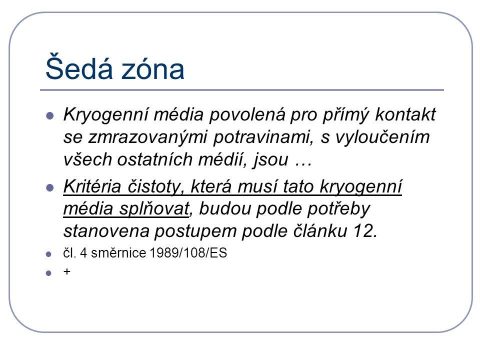 Šedá zóna Kryogenní média povolená pro přímý kontakt se zmrazovanými potravinami, s vyloučením všech ostatních médií, jsou … Kritéria čistoty, která musí tato kryogenní média splňovat, budou podle potřeby stanovena postupem podle článku 12.