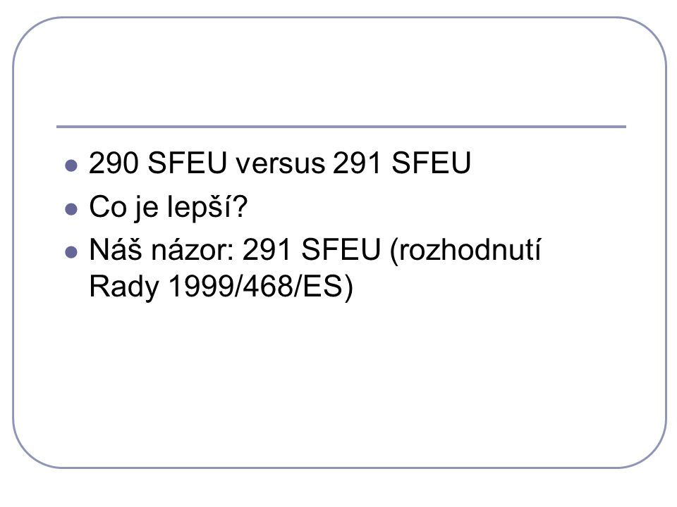290 SFEU versus 291 SFEU Co je lepší? Náš názor: 291 SFEU (rozhodnutí Rady 1999/468/ES)