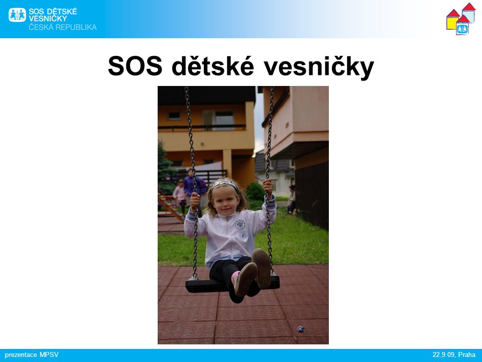 prezentace MPSV22.9.09, Praha SOS dětské vesničky