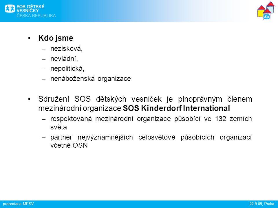 prezentace MPSV22.9.09, Praha Kdo jsme –nezisková, –nevládní, –nepolitická, –nenáboženská organizace Sdružení SOS dětských vesniček je plnoprávným čle