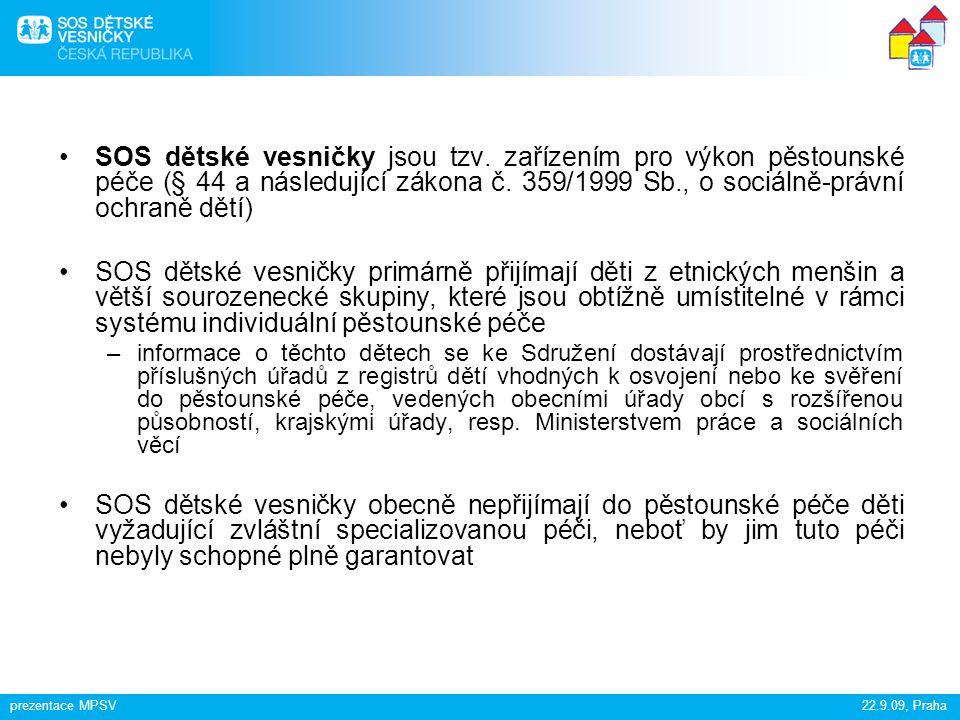 prezentace MPSV22.9.09, Praha SOS dětské vesničky jsou tzv. zařízením pro výkon pěstounské péče (§ 44 a následující zákona č. 359/1999 Sb., o sociálně