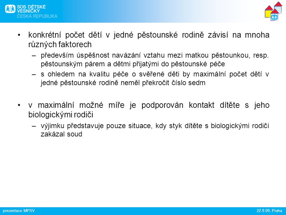 prezentace MPSV22.9.09, Praha konkrétní počet dětí v jedné pěstounské rodině závisí na mnoha různých faktorech –především úspěšnost navázání vztahu me