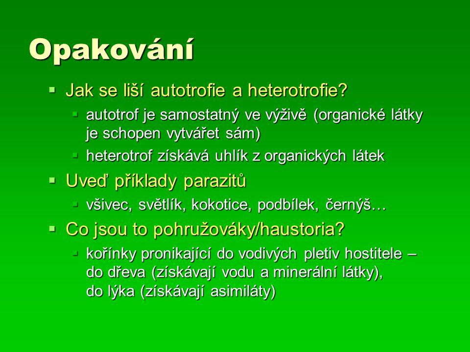 Opakování  Jak se liší autotrofie a heterotrofie?  autotrof je samostatný ve výživě (organické látky je schopen vytvářet sám)  heterotrof získává u