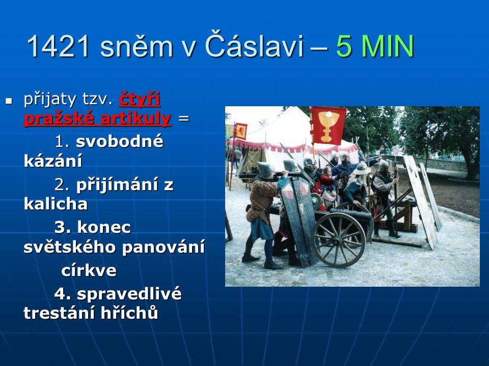1421 sněm v Čáslavi – 5 MIN přijaty tzv.čtyři pražské artikuly = přijaty tzv.