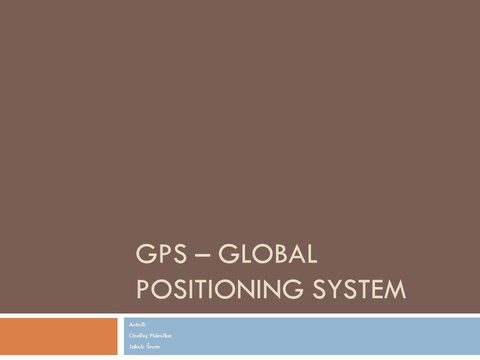 GPS  Vojenský systém pro získávání polohy  Družicový systém  Vlastněný Ministerstvem obrany USA  Roční rozpočet se pohybuje kolem 600 – 900 mil.