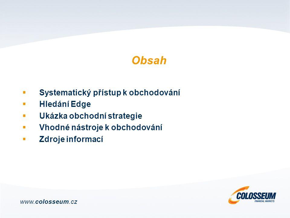 Systematický přístup k obchodování  Hledání Edge  Ukázka obchodní strategie  Vhodné nástroje k obchodování  Zdroje informací Obsah www.colosseum.cz