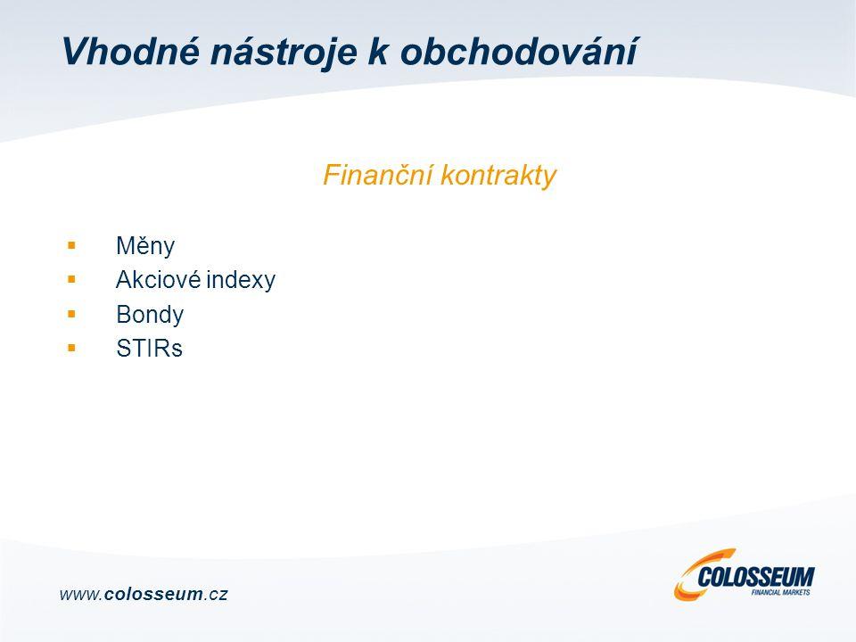 Vhodné nástroje k obchodování  Měny  Akciové indexy  Bondy  STIRs Finanční kontrakty www.colosseum.cz