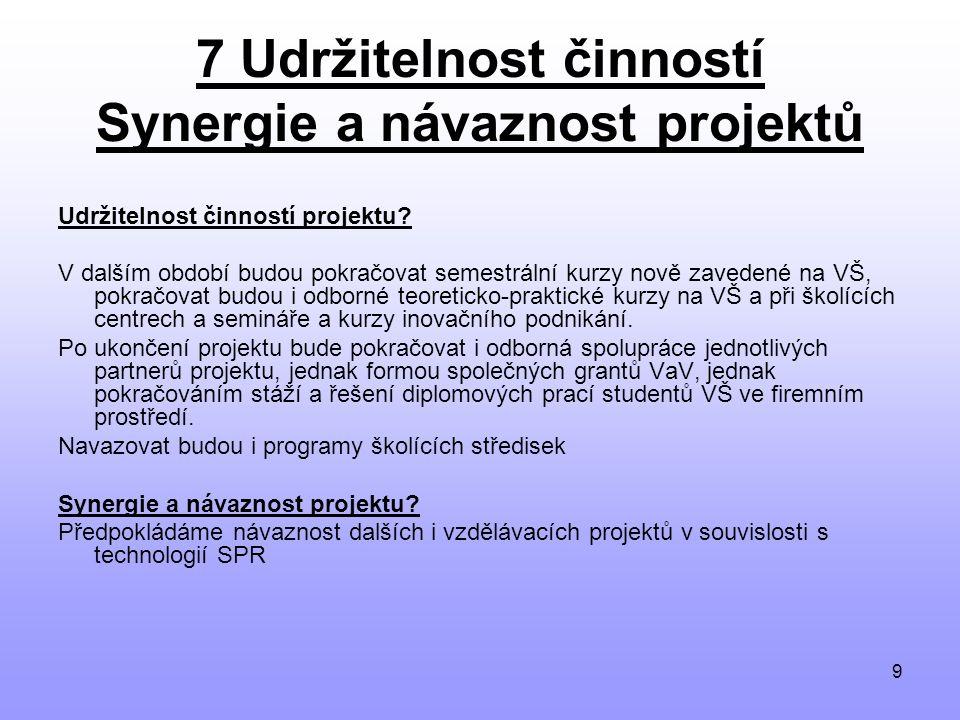 9 7 Udržitelnost činností Synergie a návaznost projektů Udržitelnost činností projektu.