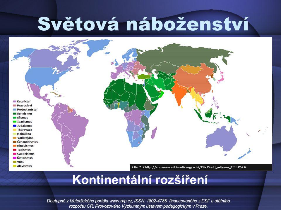 Světová náboženství Kontinentální rozšíření Dostupné z Metodického portálu www.rvp.cz, ISSN: 1802-4785, financovaného z ESF a státního rozpočtu ČR. Pr