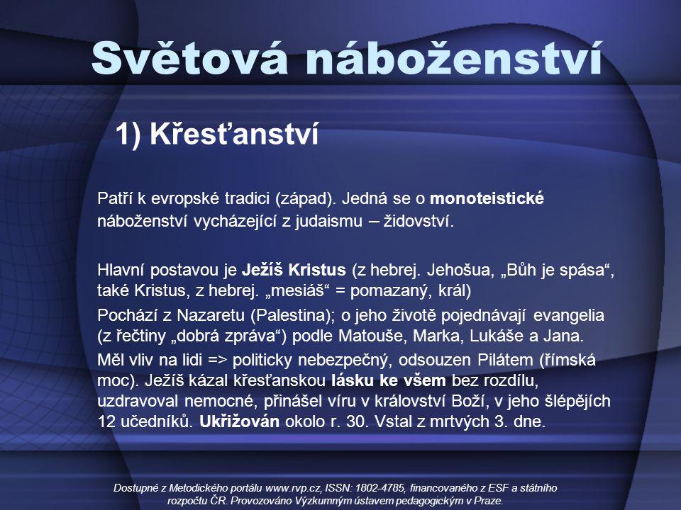 Světová náboženství 1) Křesťanství Patří k evropské tradici (západ). Jedná se o monoteistické náboženství vycházející z judaismu – židovství. Hlavní p