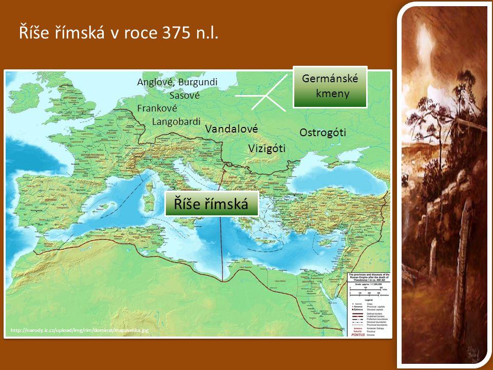 http://narody.ic.cz/upload/img/rim/dominat/mapavelika.jpg Říše římská v roce 375 n.l. Anglové, Burgundi Sasové Frankové Langobardi Vandalové Vizigóti