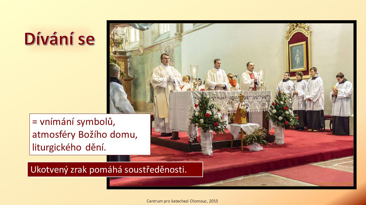 = vnímání symbolů, atmosféry Božího domu, liturgického dění. Ukotvený zrak pomáhá soustředěnosti.