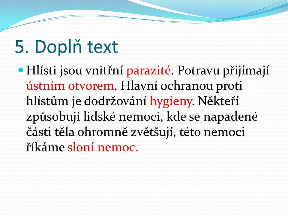 5.Doplň text Hlísti jsou vnitřní parazité. Potravu přijímají ústním otvorem.