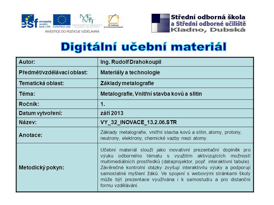 Autor:Ing. Rudolf Drahokoupil Předmět/vzdělávací oblast:Materiály a technologie Tematická oblast:Základy metalografie Téma:Metalografie, Vnitřní stavb