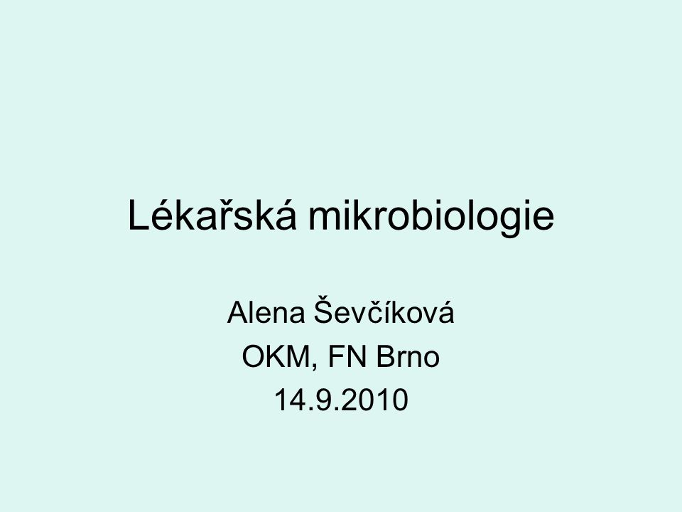 Lékařská mikrobiologie Alena Ševčíková OKM, FN Brno 14.9.2010