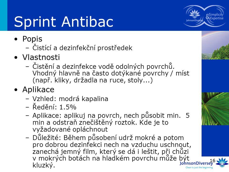 16 Sprint Antibac Popis –Čistící a dezinfekční prostředek Vlastnosti –Čistění a dezinfekce vodě odolných povrchů. Vhodný hlavně na často dotýkané povr