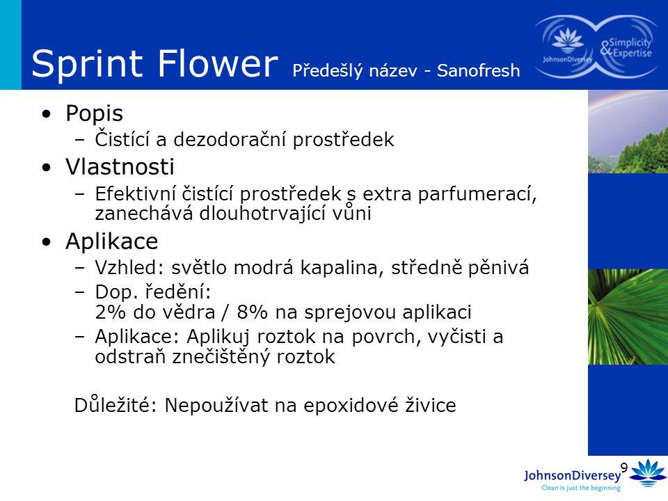 9 Sprint Flower Předešlý název - Sanofresh Popis –Čistící a dezodorační prostředek Vlastnosti –Efektivní čistící prostředek s extra parfumerací, zanec