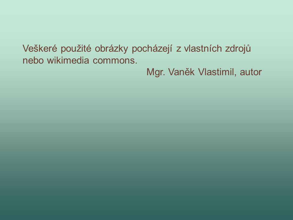 Veškeré použité obrázky pocházejí z vlastních zdrojů nebo wikimedia commons. Mgr. Vaněk Vlastimil, autor