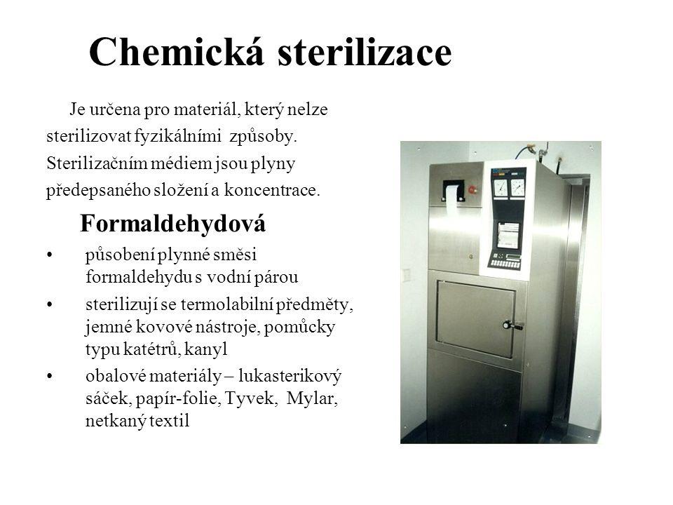 Chemická sterilizace Je určena pro materiál, který nelze sterilizovat fyzikálními způsoby. Sterilizačním médiem jsou plyny předepsaného složení a konc