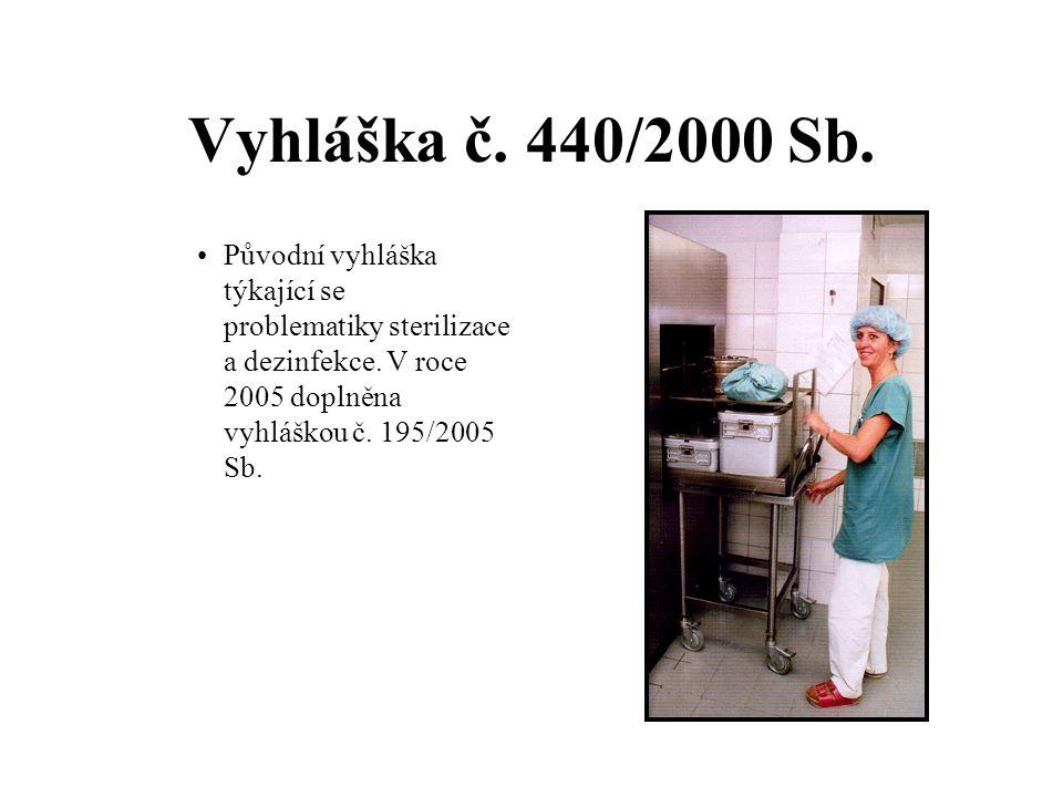Vyhláška č. 440/2000 Sb. Původní vyhláška týkající se problematiky sterilizace a dezinfekce. V roce 2005 doplněna vyhláškou č. 195/2005 Sb.