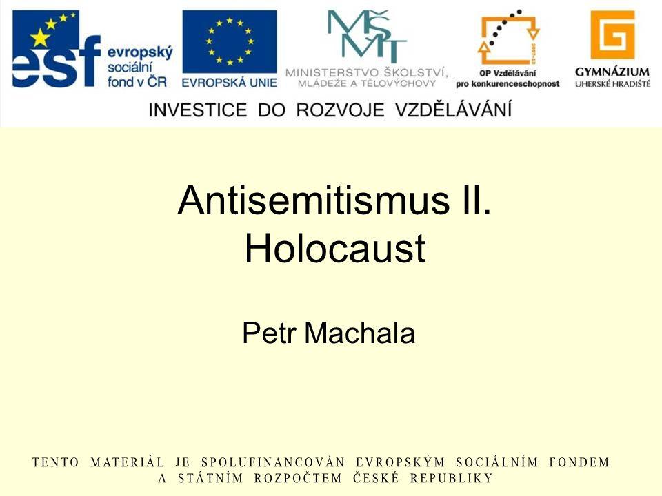 Antisemitismus II. Holocaust Petr Machala