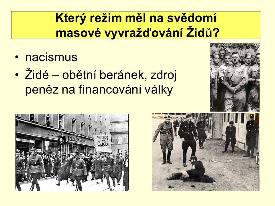 nacismus Židé – obětní beránek, zdroj peněz na financování války Který režim měl na svědomí masové vyvražďování Židů?