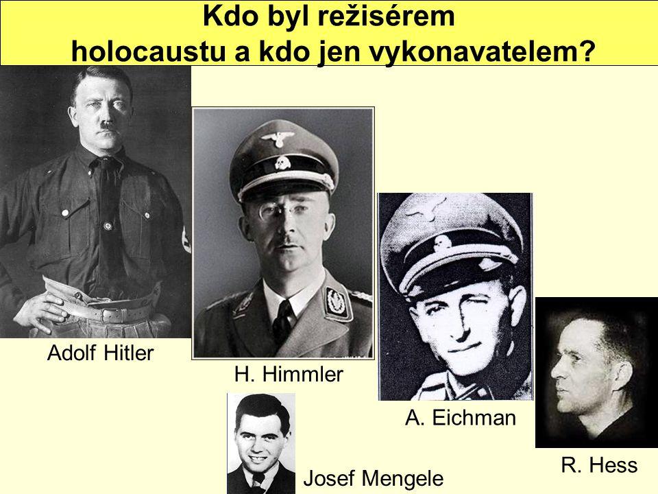 Adolf Hitler H. Himmler A. Eichman R. Hess Josef Mengele Kdo byl režisérem holocaustu a kdo jen vykonavatelem?